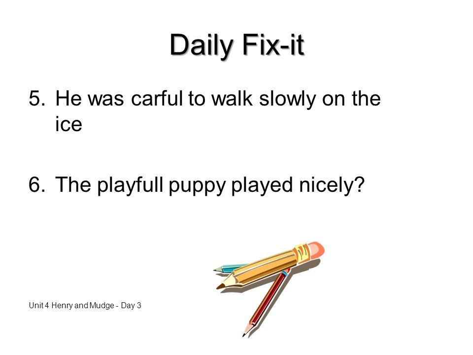 Daily Fix-it He was carful to walk slowly on the ice