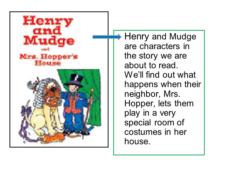 Henry and Mudge are characters in the story we are about to read