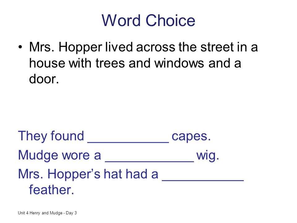 Word Choice Mrs. Hopper lived across the street in a house with trees and windows and a door. They found ___________ capes.