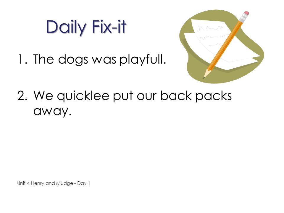 Daily Fix-it The dogs was playfull.