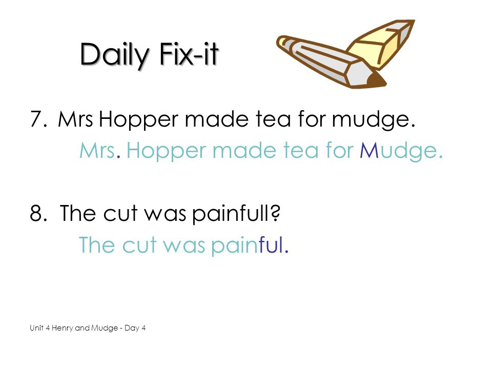 Daily Fix-it Mrs Hopper made tea for mudge.