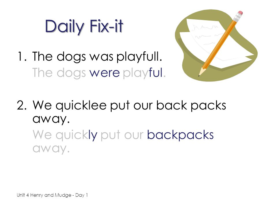 Daily Fix-it The dogs was playfull. The dogs were playful.
