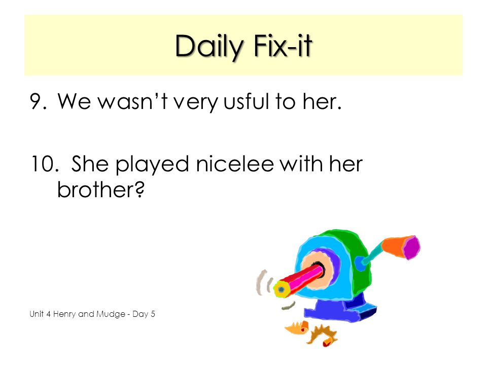 Daily Fix-it We wasn't very usful to her.
