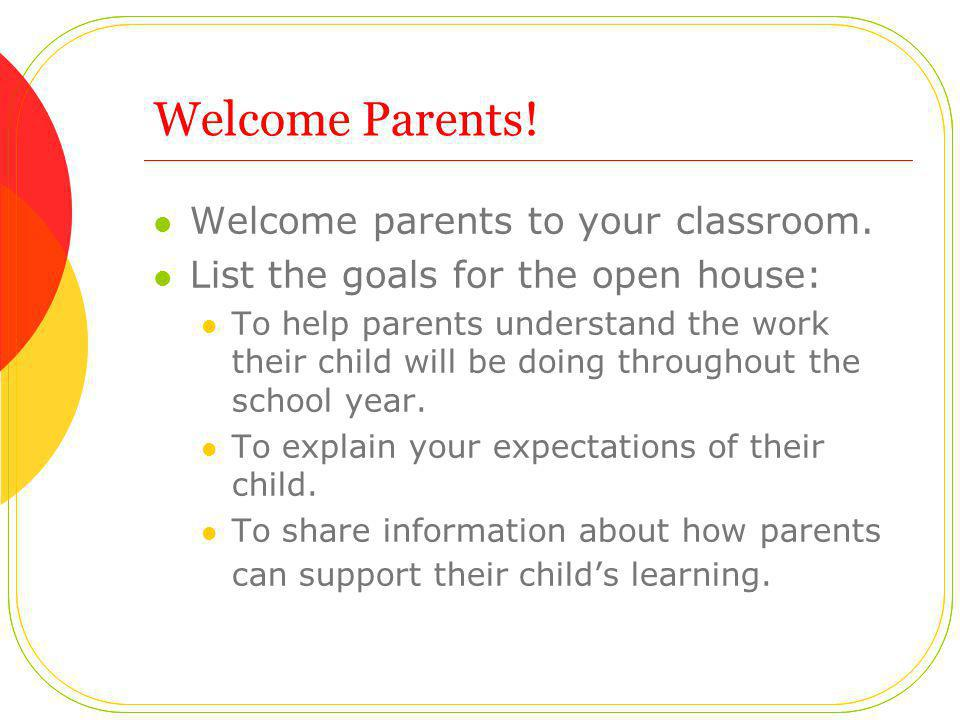 Welcome Parents! Welcome parents to your classroom.
