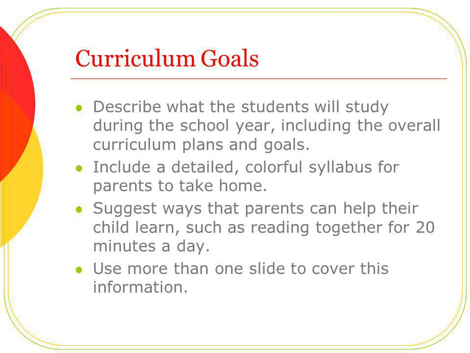 Curriculum Goals Describe what the students will study during the school year, including the overall curriculum plans and goals.