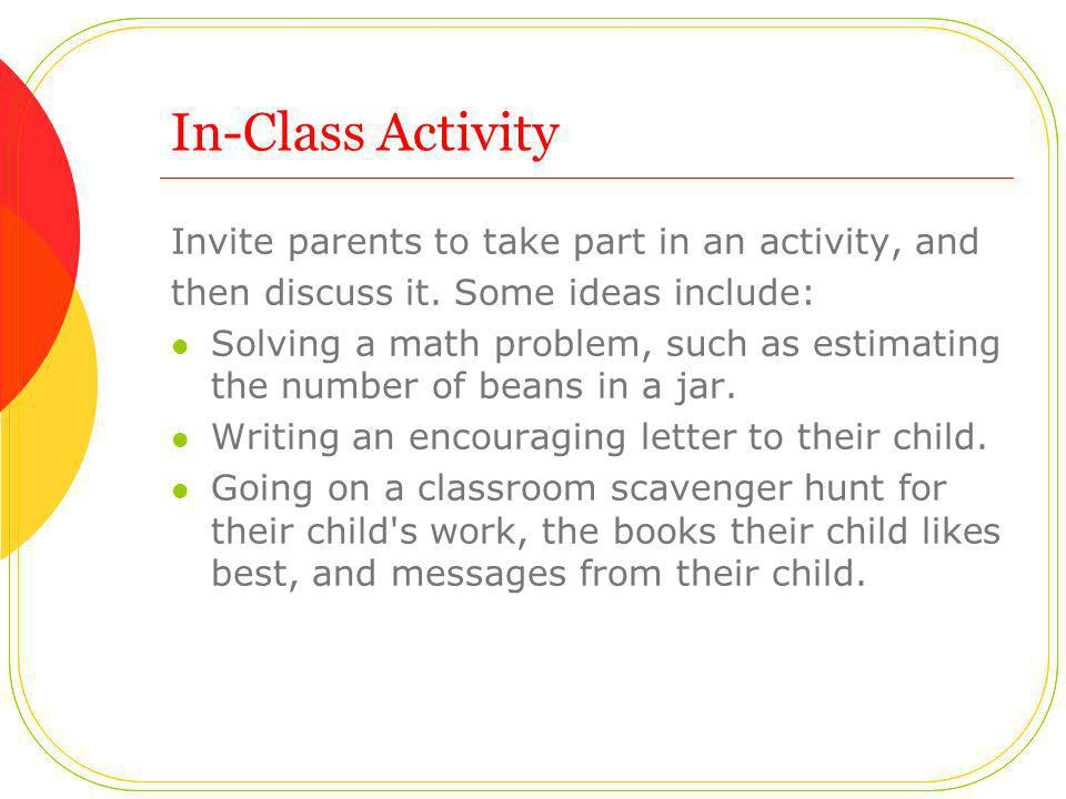 In-Class Activity Invite parents to take part in an activity, and