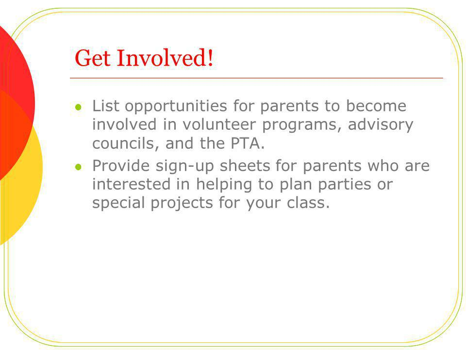 Get Involved! List opportunities for parents to become involved in volunteer programs, advisory councils, and the PTA.
