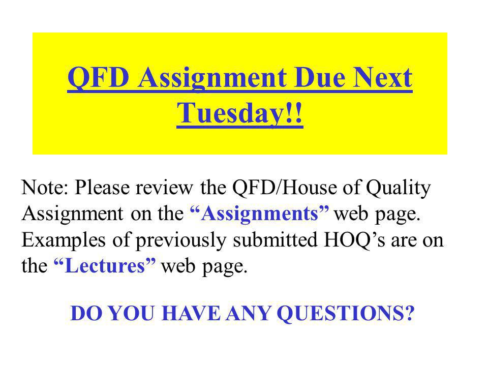 QFD Assignment Due Next Tuesday!!
