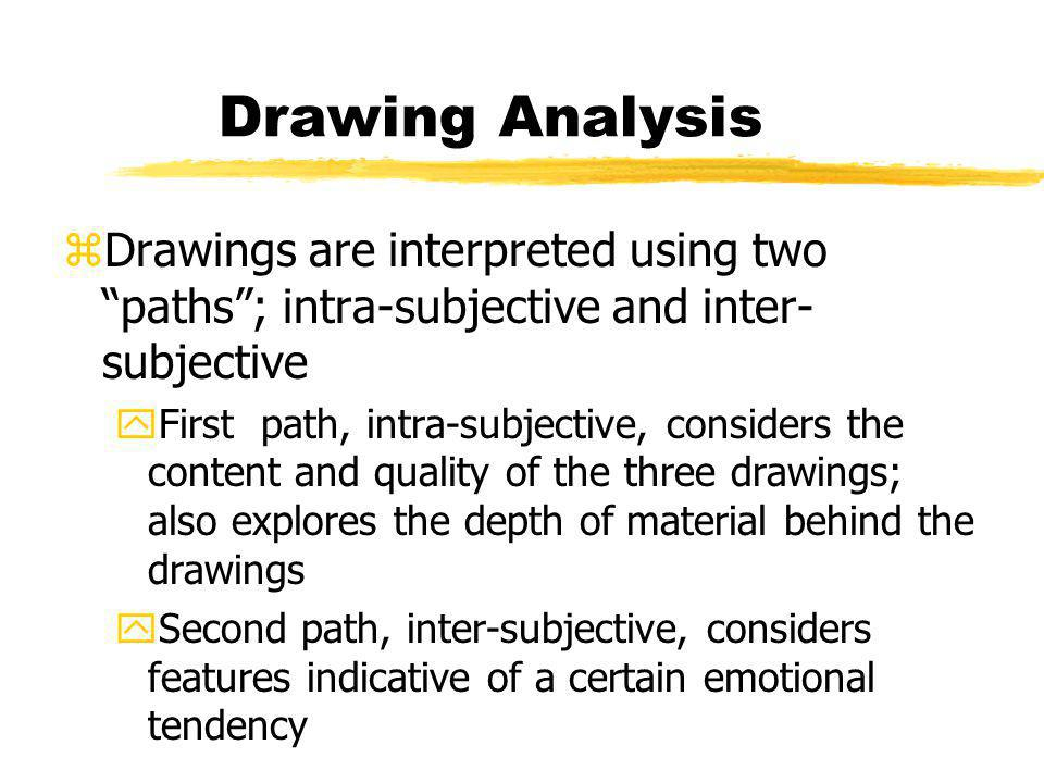 Drawing Analysis Drawings are interpreted using two paths ; intra-subjective and inter-subjective.