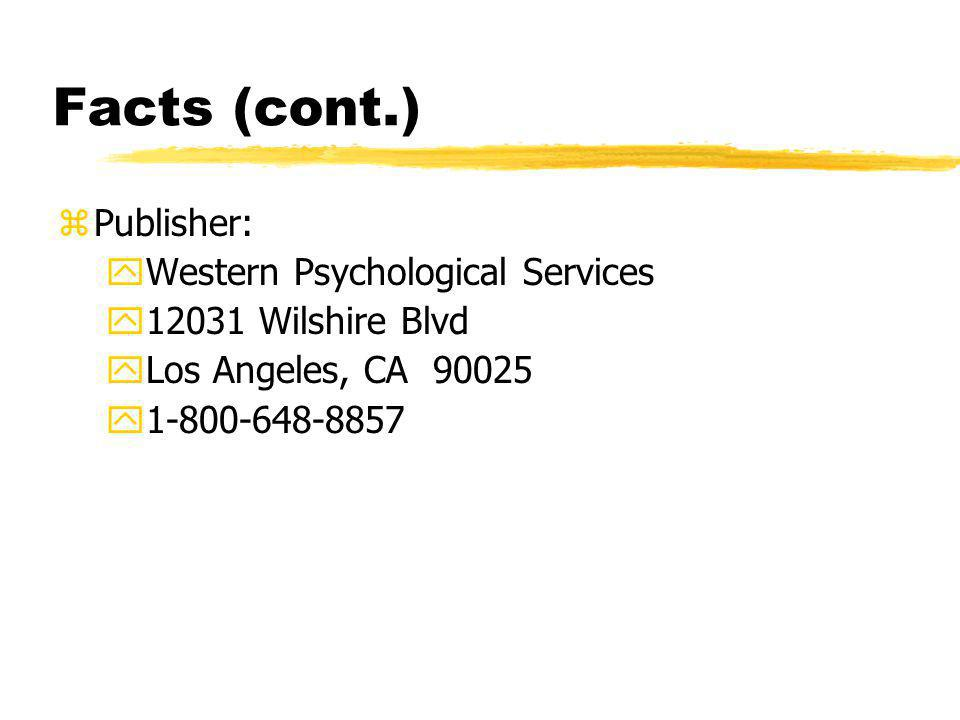 Facts (cont.) Publisher: Western Psychological Services