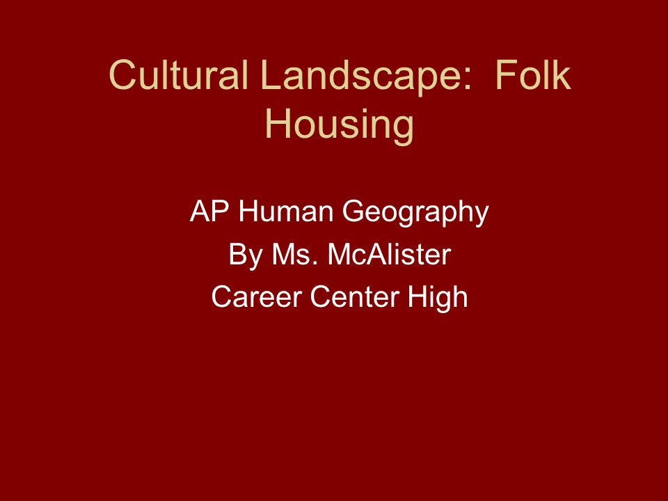 Cultural Landscape: Folk Housing