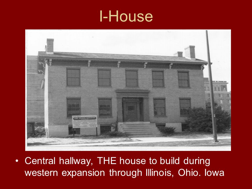 I-House Central hallway, THE house to build during western expansion through Illinois, Ohio. Iowa