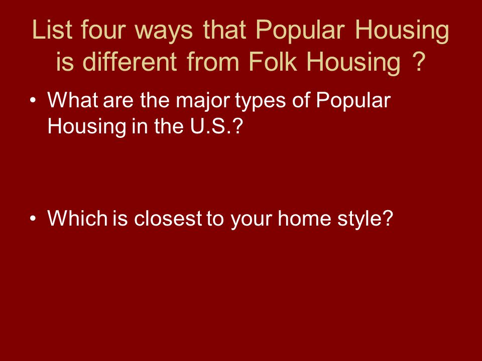 List four ways that Popular Housing is different from Folk Housing