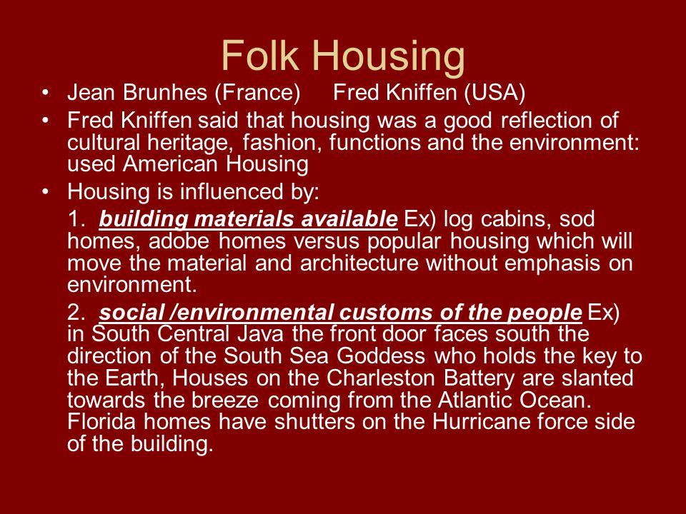 Folk Housing Jean Brunhes (France) Fred Kniffen (USA)