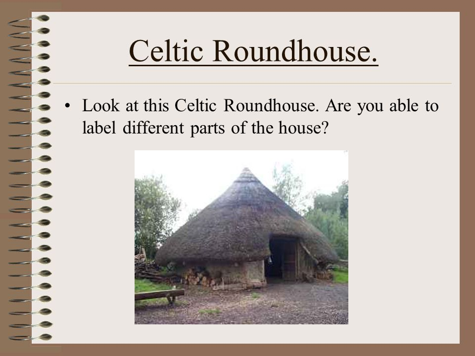 Celtic Roundhouse. Look at this Celtic Roundhouse.
