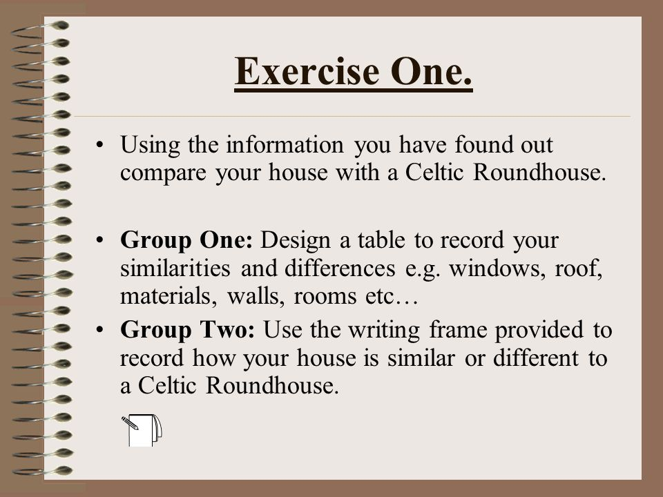 Exercise One. Using the information you have found out compare your house with a Celtic Roundhouse.