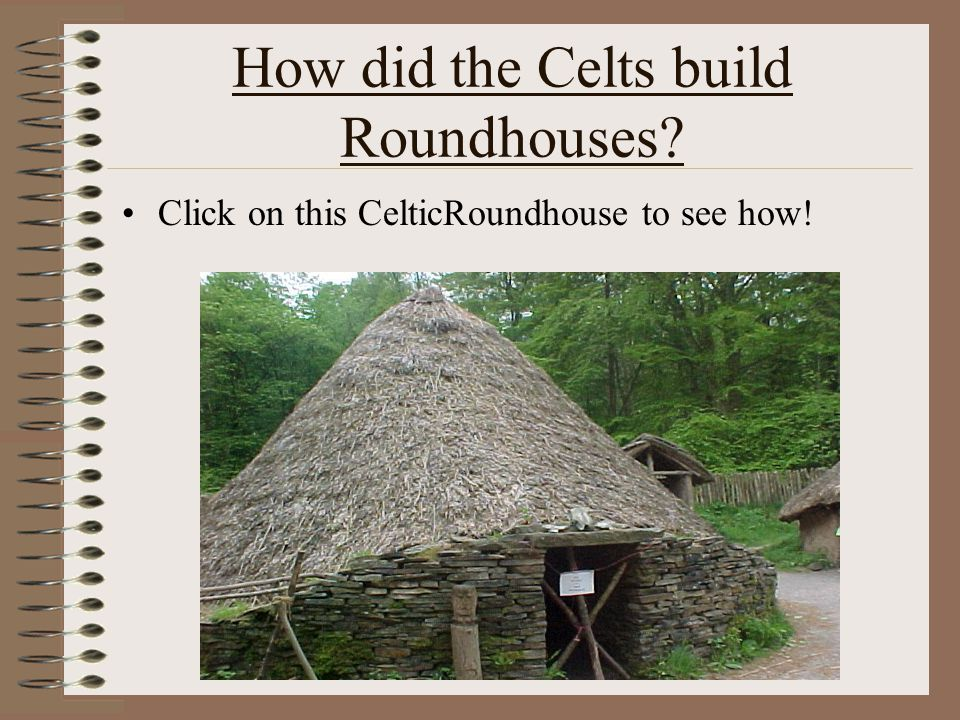 How did the Celts build Roundhouses