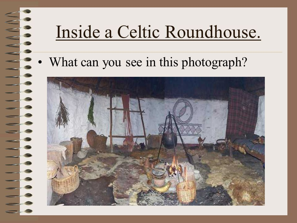 Inside a Celtic Roundhouse.