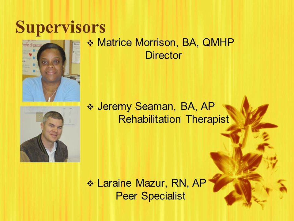 Supervisors Matrice Morrison, BA, QMHP Director Jeremy Seaman, BA, AP