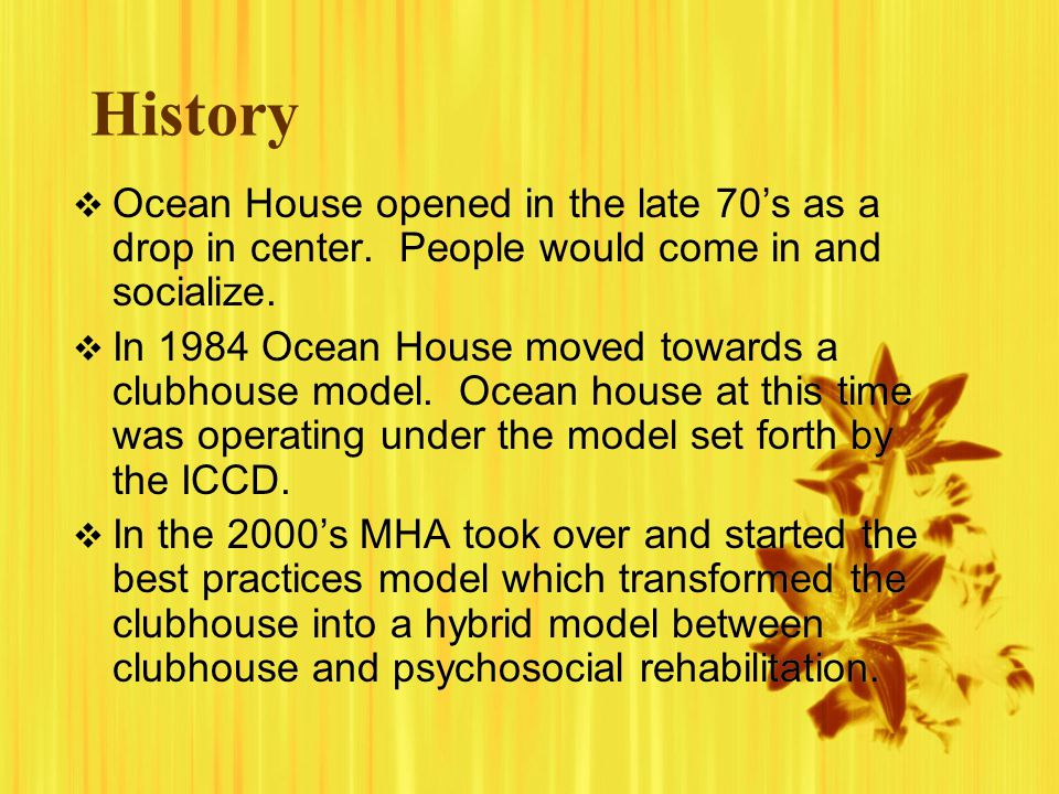 History Ocean House opened in the late 70's as a drop in center. People would come in and socialize.