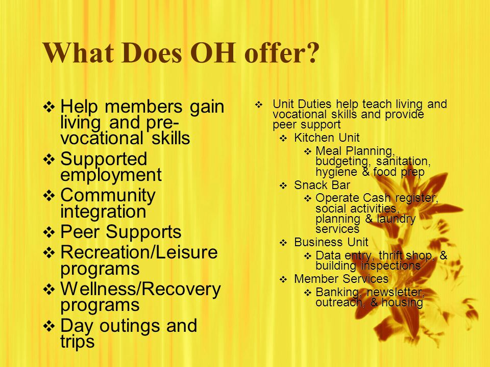 What Does OH offer Help members gain living and pre-vocational skills