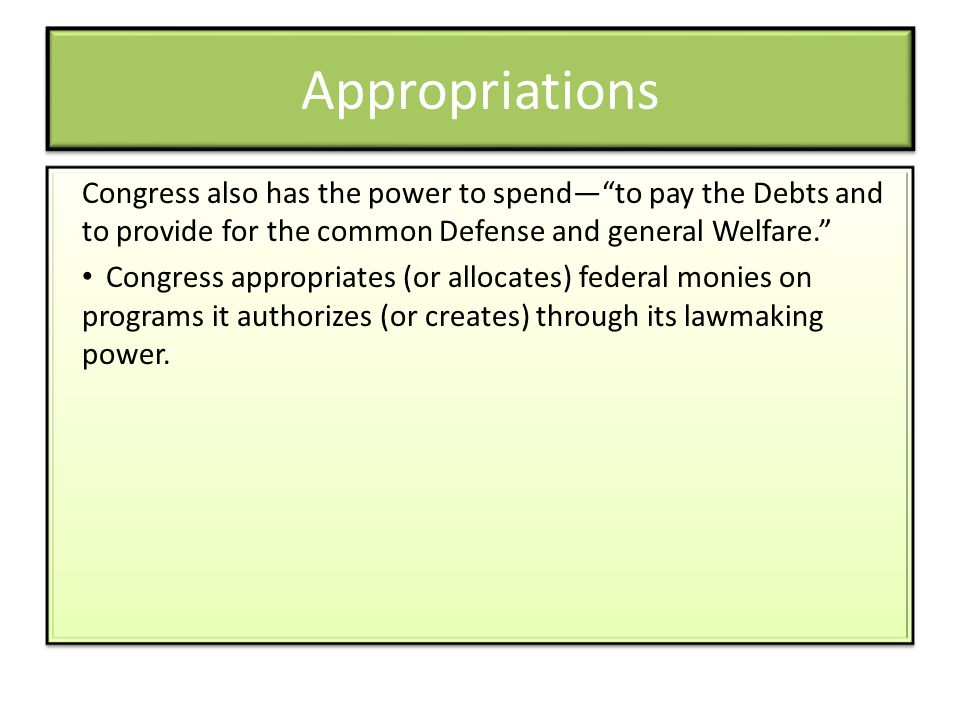 Appropriations Congress also has the power to spend— to pay the Debts and to provide for the common Defense and general Welfare.
