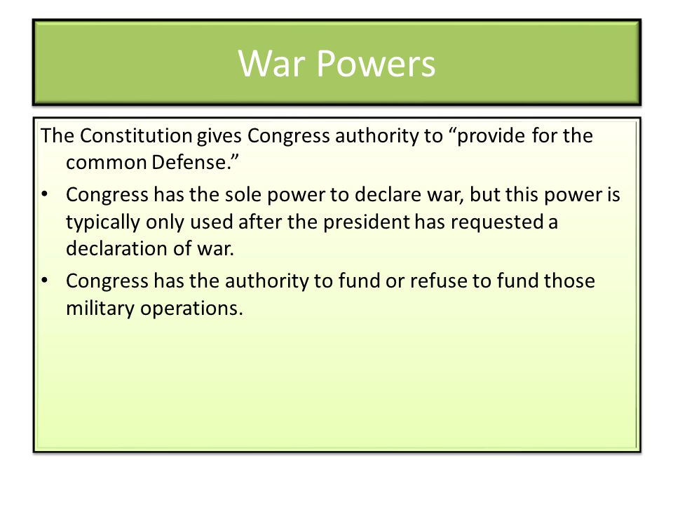 War Powers The Constitution gives Congress authority to provide for the common Defense.