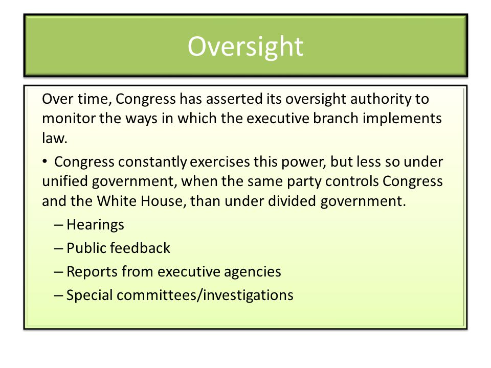 Oversight Over time, Congress has asserted its oversight authority to monitor the ways in which the executive branch implements law.