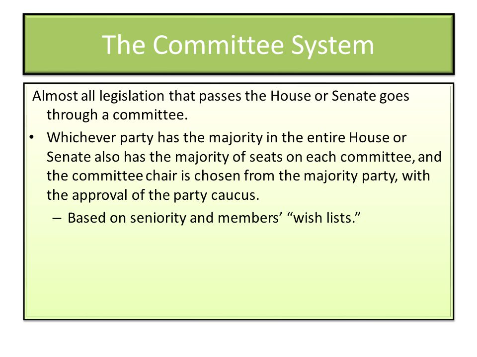 The Committee System Almost all legislation that passes the House or Senate goes through a committee.