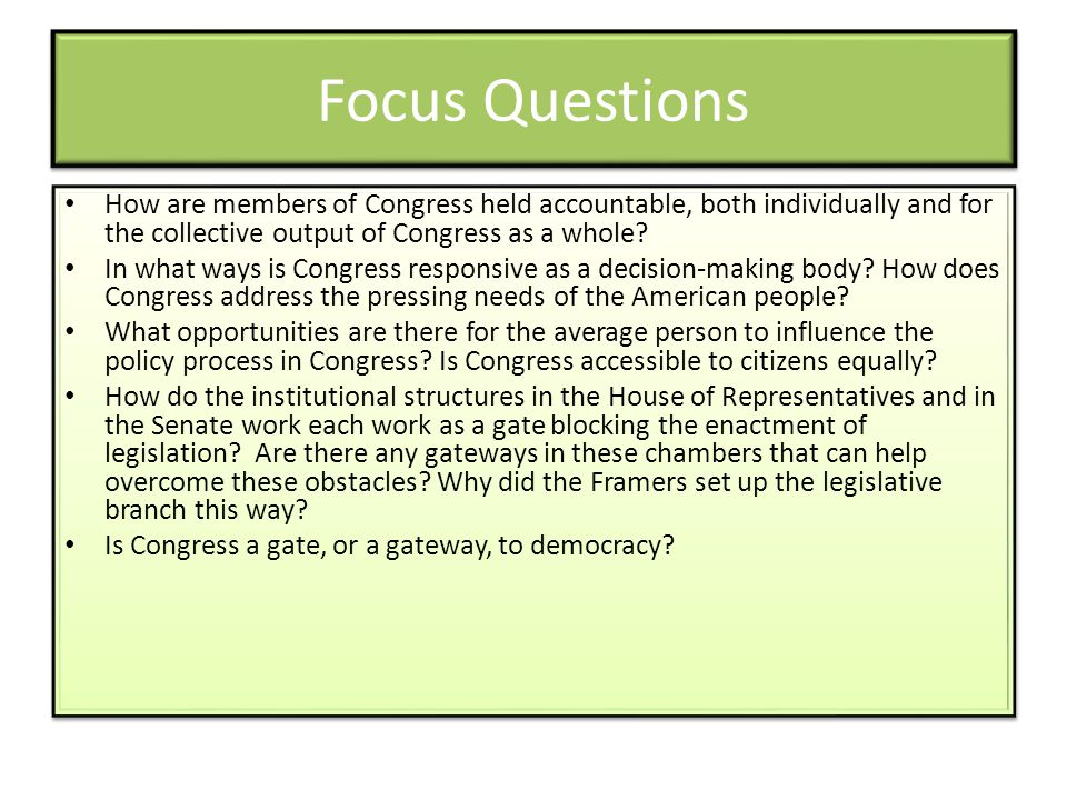 Focus Questions How are members of Congress held accountable, both individually and for the collective output of Congress as a whole