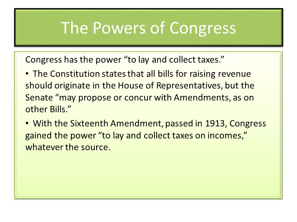 The Powers of Congress Congress has the power to lay and collect taxes.