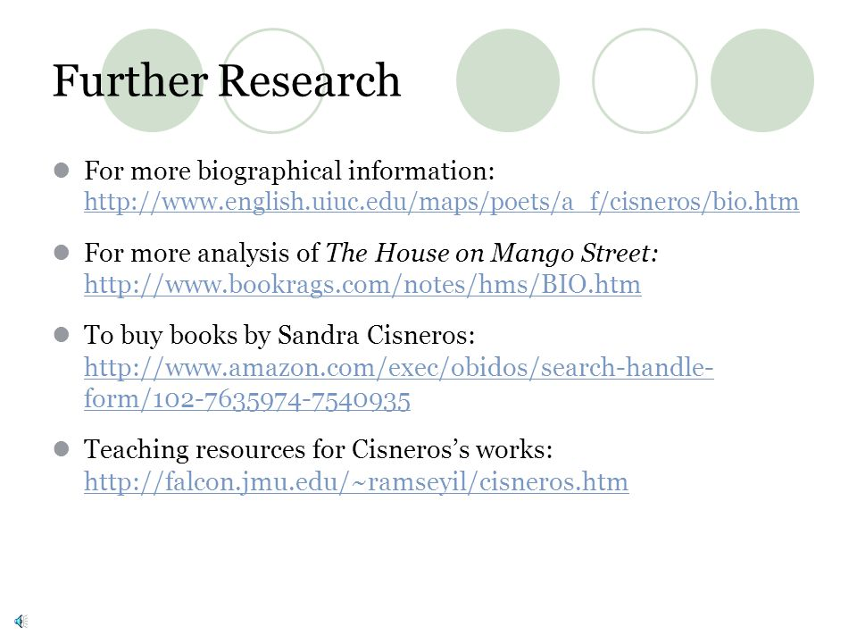 Further Research For more biographical information: http://www.english.uiuc.edu/maps/poets/a_f/cisneros/bio.htm.