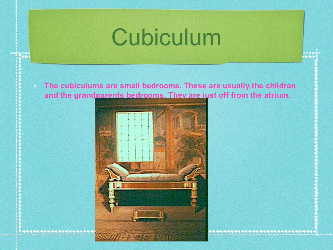Cubiculum The cubiculums are small bedrooms.