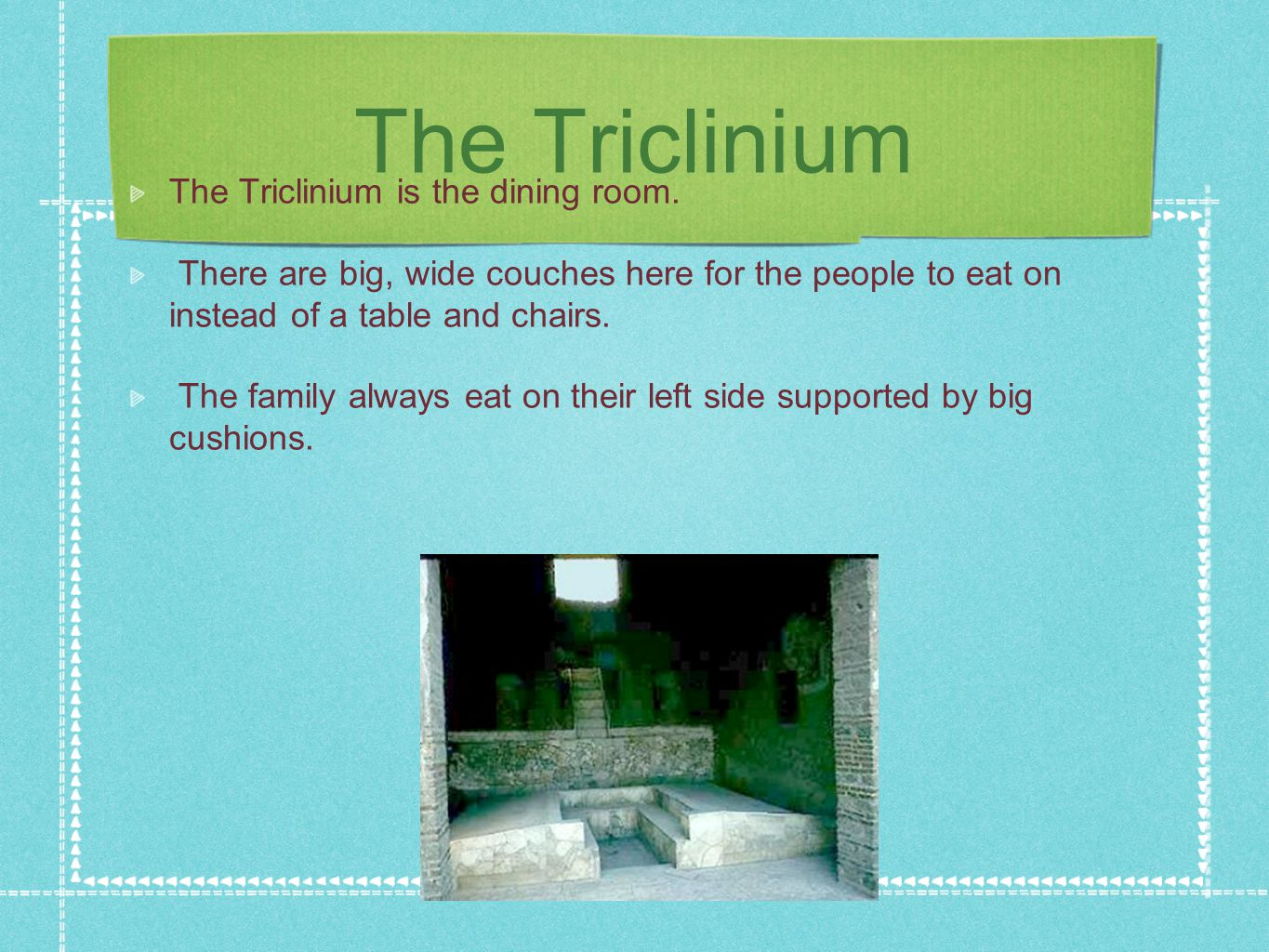 The Triclinium The Triclinium is the dining room.