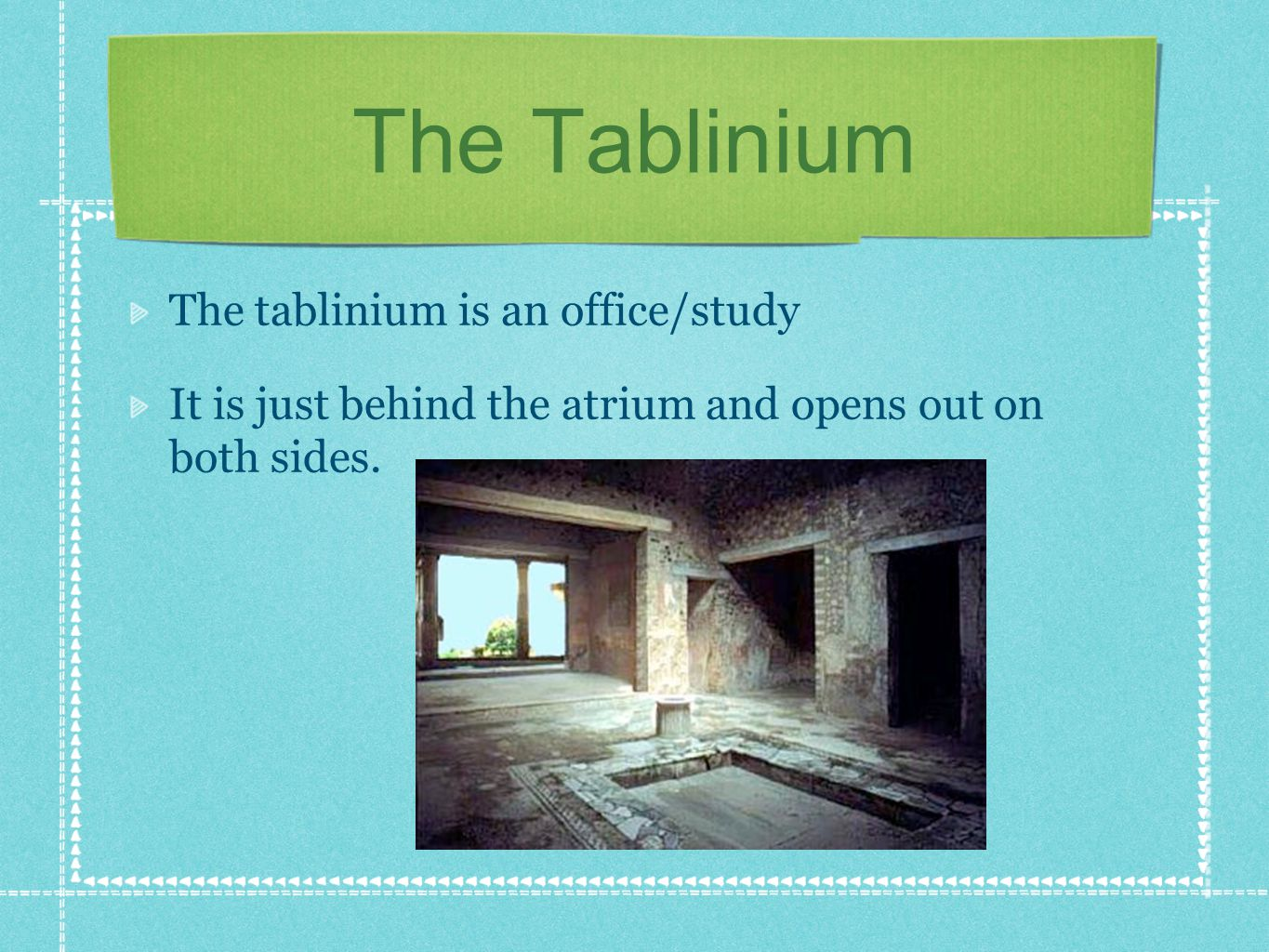 The Tablinium The tablinium is an office/study