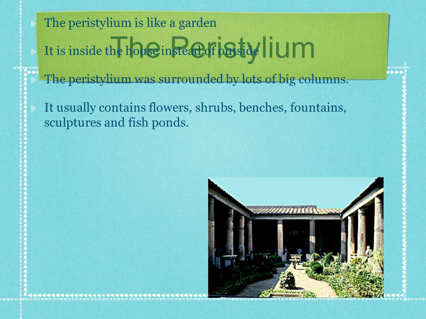 The Peristylium The peristylium is like a garden