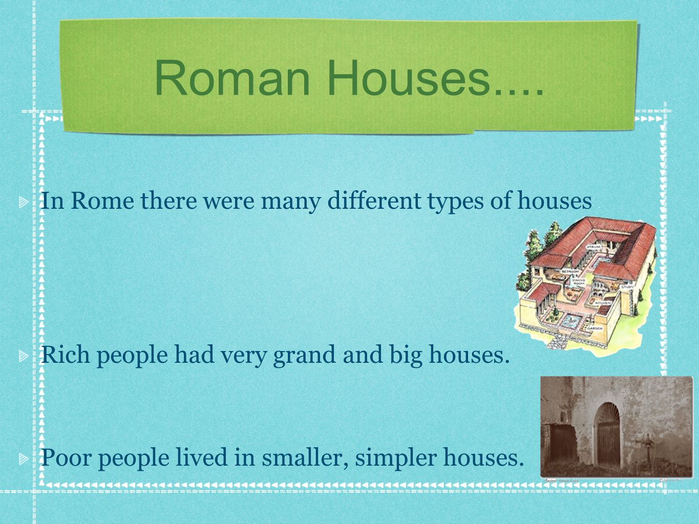 Roman Houses.... In Rome there were many different types of houses