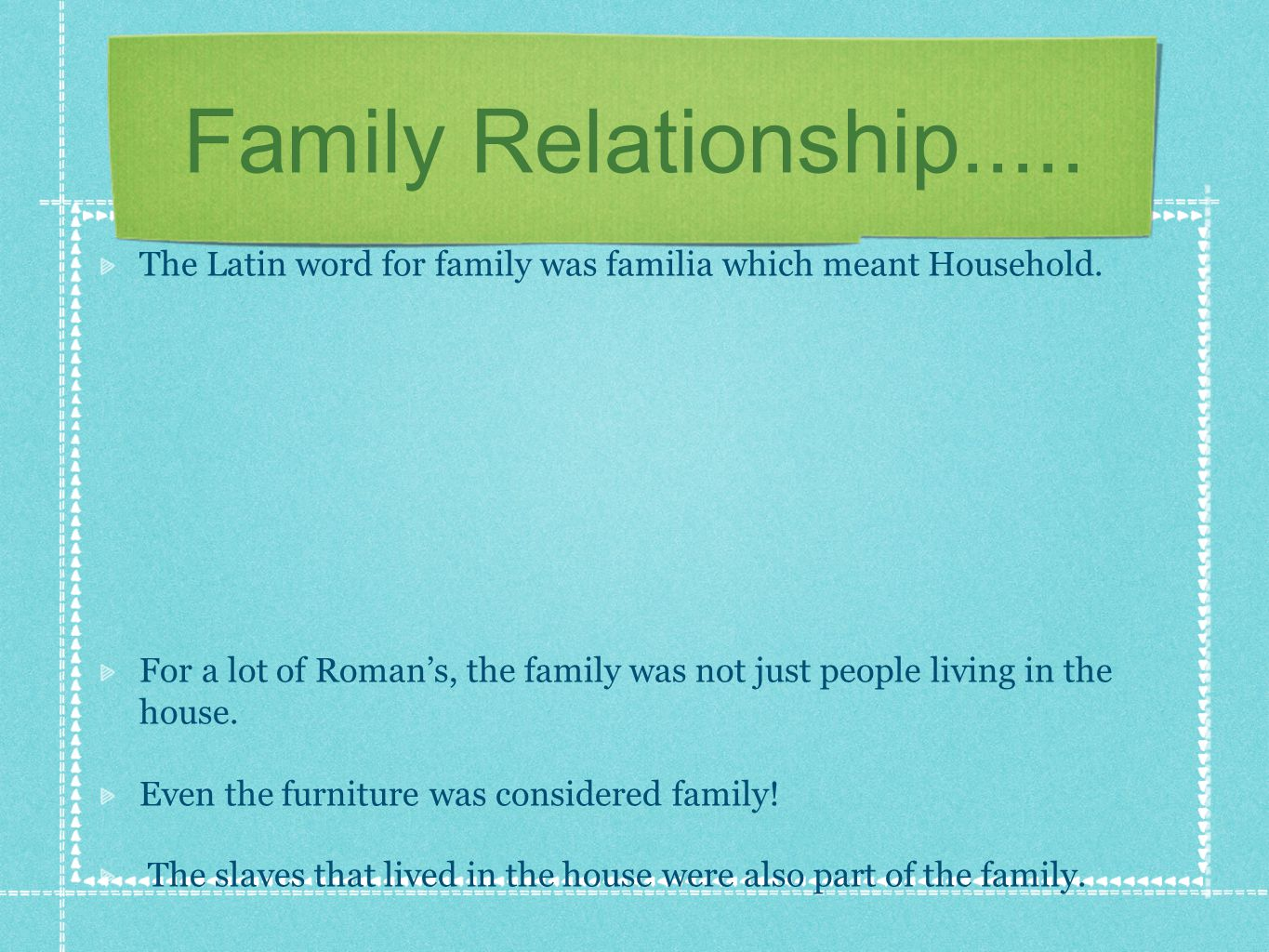 Family Relationship..... The Latin word for family was familia which meant Household.