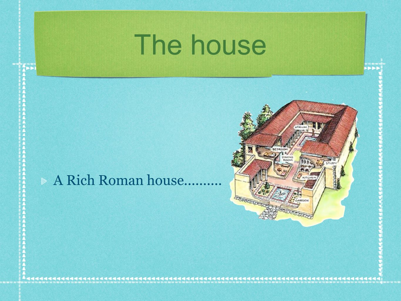 The house A Rich Roman house..........