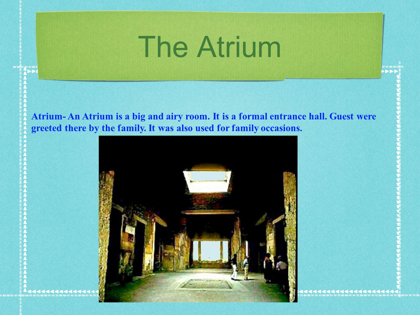 The Atrium Atrium- An Atrium is a big and airy room. It is a formal entrance hall. Guest were.