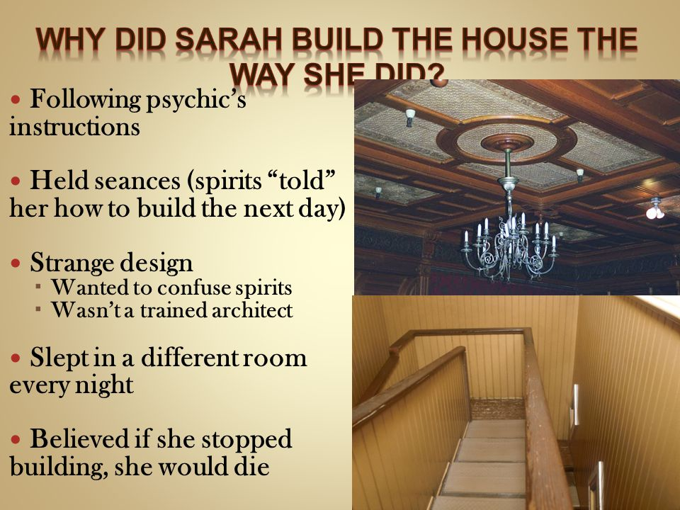 Why did Sarah build the house the way she did