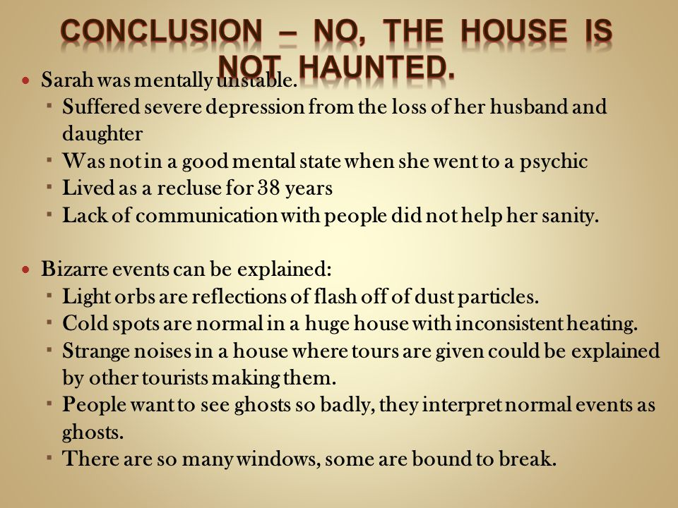 Conclusion – No, the house is not haunted.