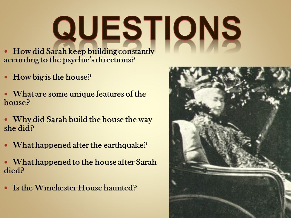 Questions How did Sarah keep building constantly according to the psychic's directions How big is the house