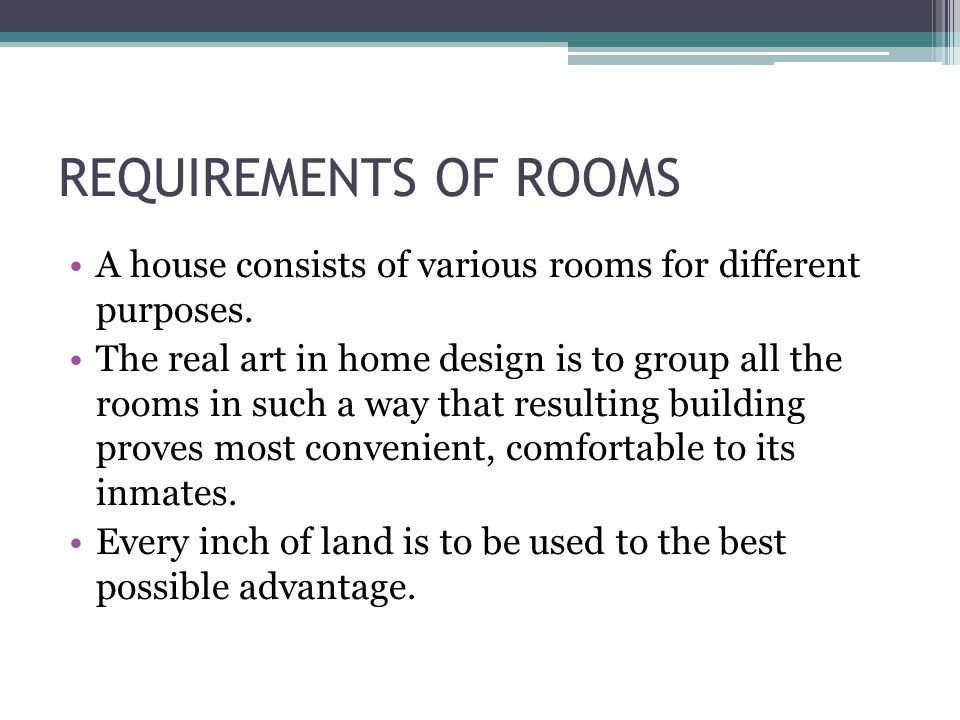 REQUIREMENTS OF ROOMS A house consists of various rooms for different purposes.