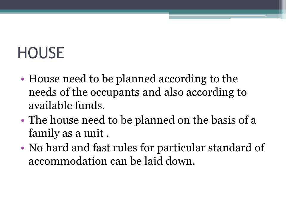 HOUSE House need to be planned according to the needs of the occupants and also according to available funds.