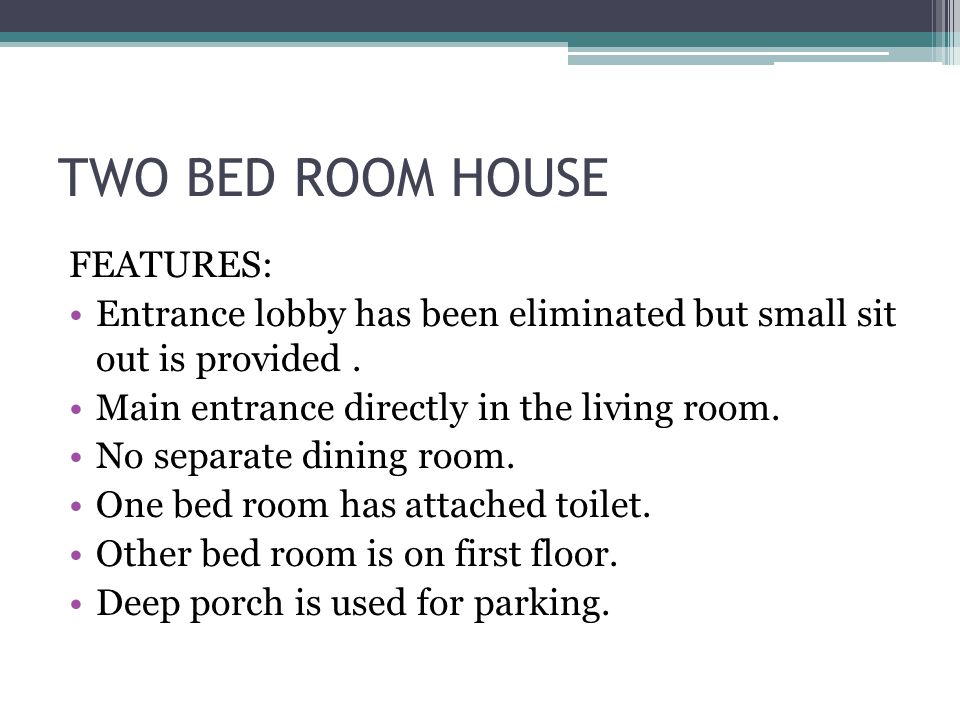 TWO BED ROOM HOUSE FEATURES: