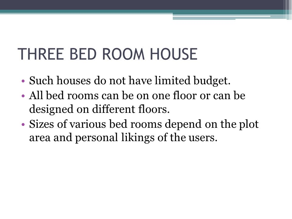 THREE BED ROOM HOUSE Such houses do not have limited budget.
