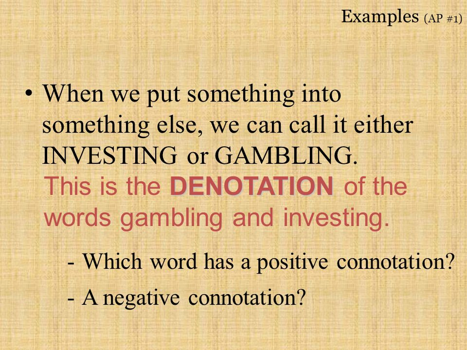 This is the DENOTATION of the words gambling and investing.