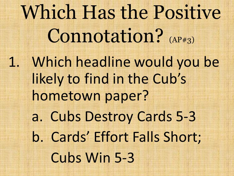 Which Has the Positive Connotation (AP#3)