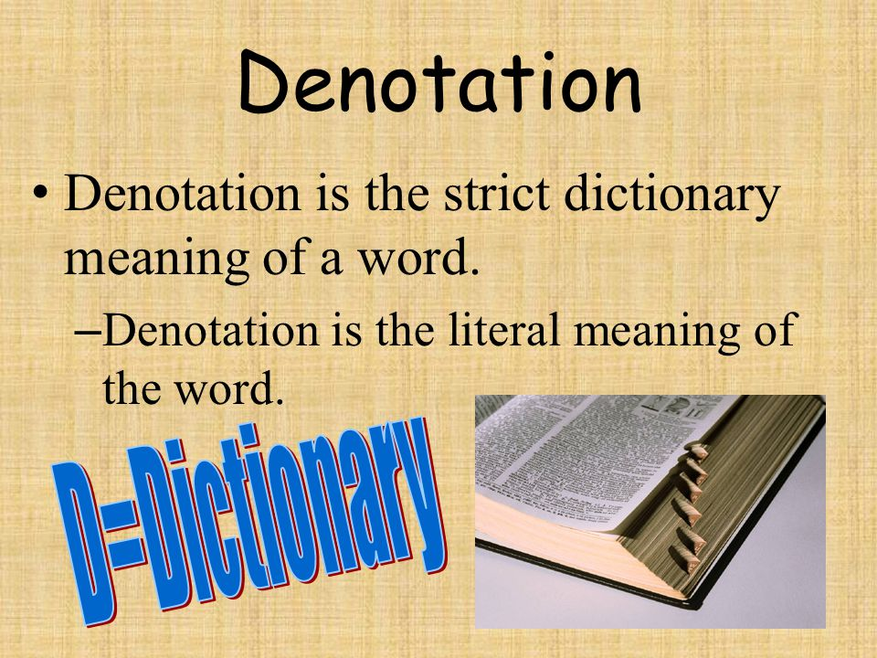 Denotation Denotation is the strict dictionary meaning of a word.